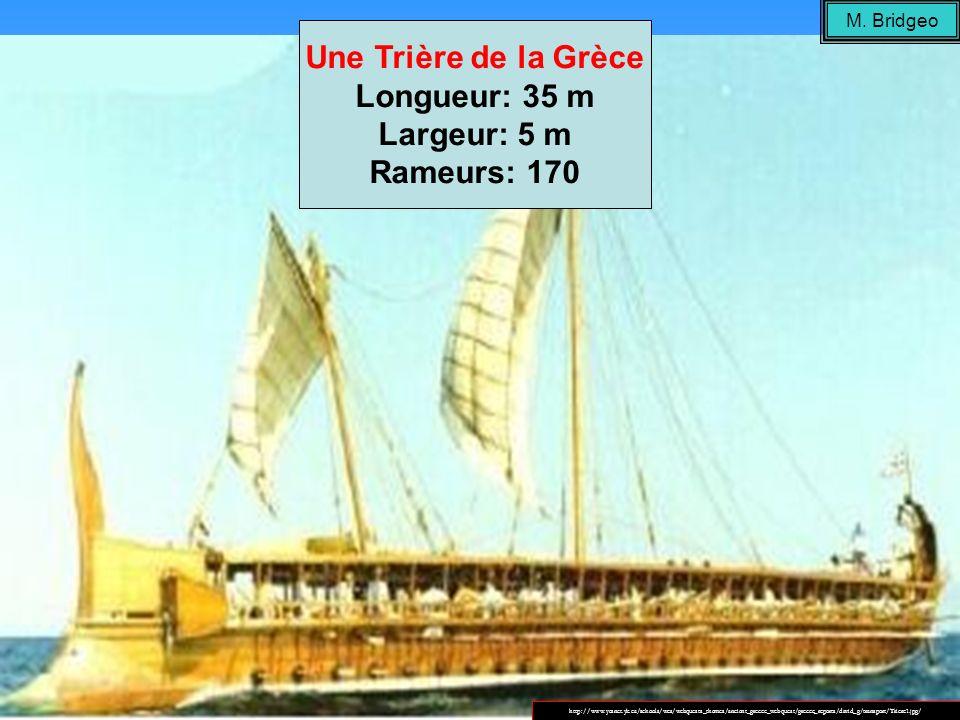 Une Trière de la Grèce Longueur: 35 m Largeur: 5 m Rameurs: 170 http://www.yesnet.yk.ca/schools/wes/webquests_themes/ancient_greece_webquest/greece_re