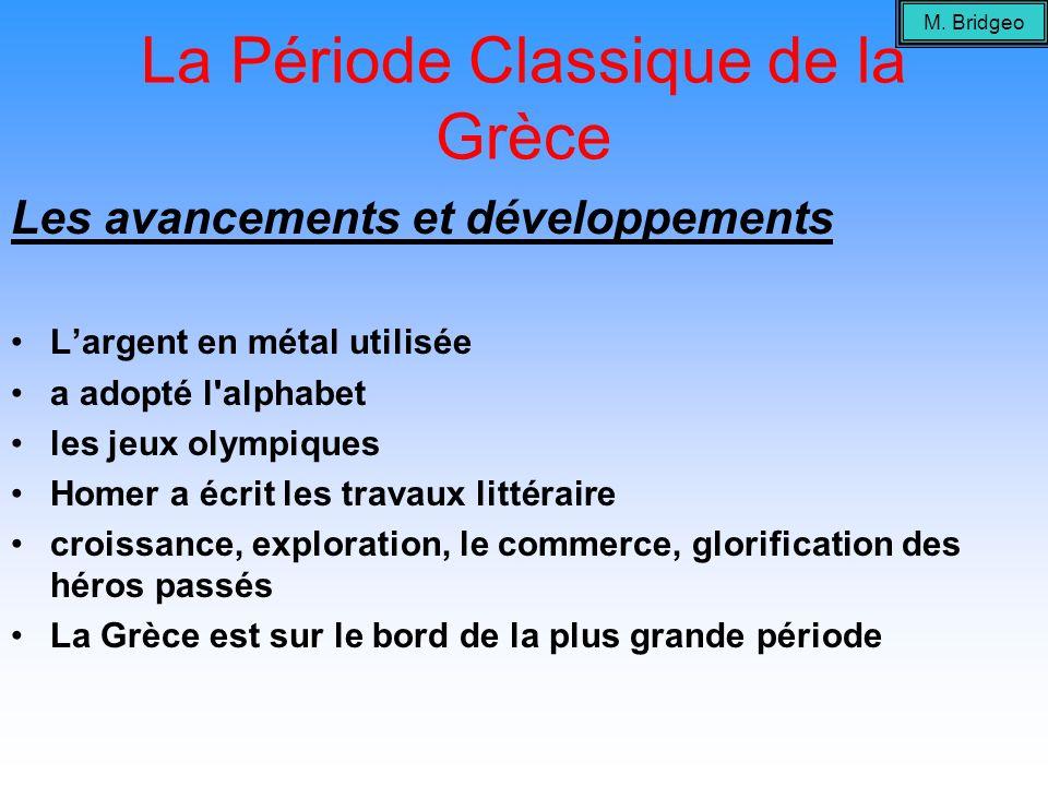 La Période Classique de la Grèce Les avancements et développements Largent en métal utilisée a adopté l'alphabet les jeux olympiques Homer a écrit les