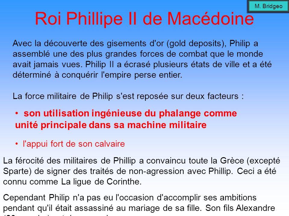 Roi Phillipe II de Macédoine Avec la découverte des gisements d'or (gold deposits), Philip a assemblé une des plus grandes forces de combat que le mon