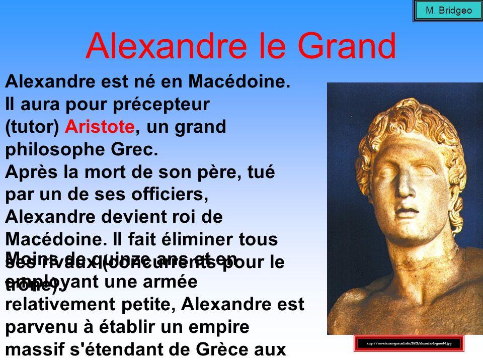 Alexandre le Grand Alexandre est né en Macédoine. Il aura pour précepteur (tutor) Aristote, un grand philosophe Grec. Après la mort de son père, tué p