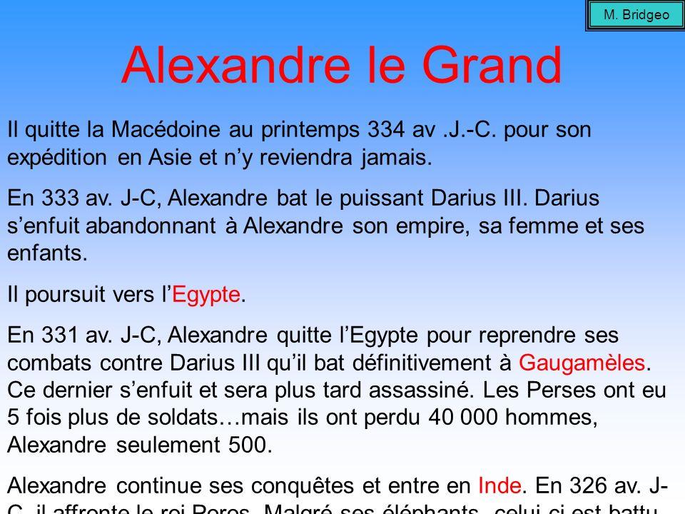 Alexandre le Grand Il quitte la Macédoine au printemps 334 av.J.-C. pour son expédition en Asie et ny reviendra jamais. En 333 av. J-C, Alexandre bat