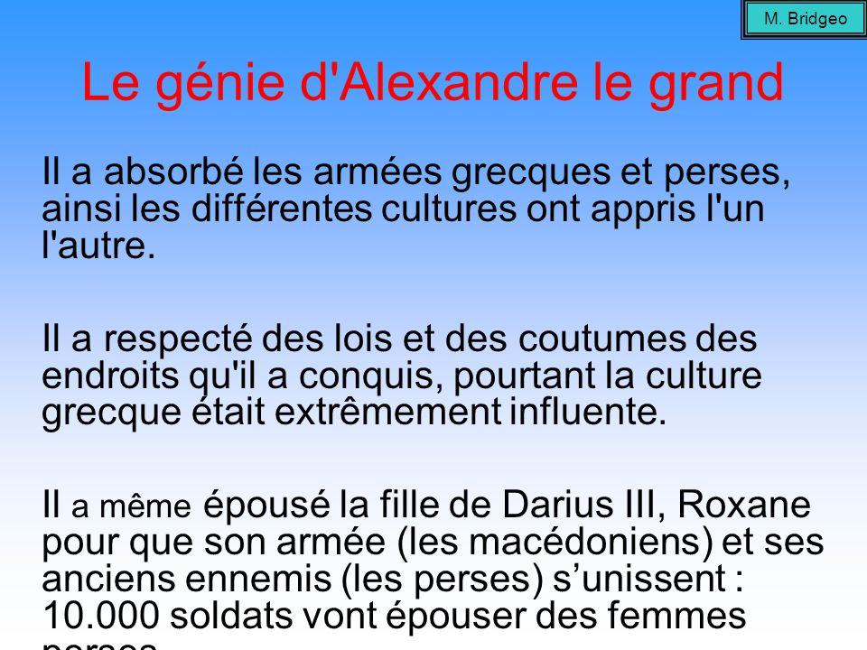 Le génie d'Alexandre le grand Il a absorbé les armées grecques et perses, ainsi les différentes cultures ont appris l'un l'autre. Il a respecté des lo