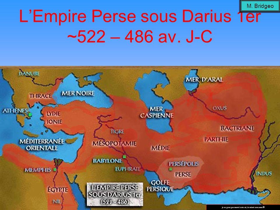 LEmpire Perse sous Darius 1er ~522 – 486 av. J-C Je ne peux pas trouvé le site où jai enlevé cette carte M. Bridgeo