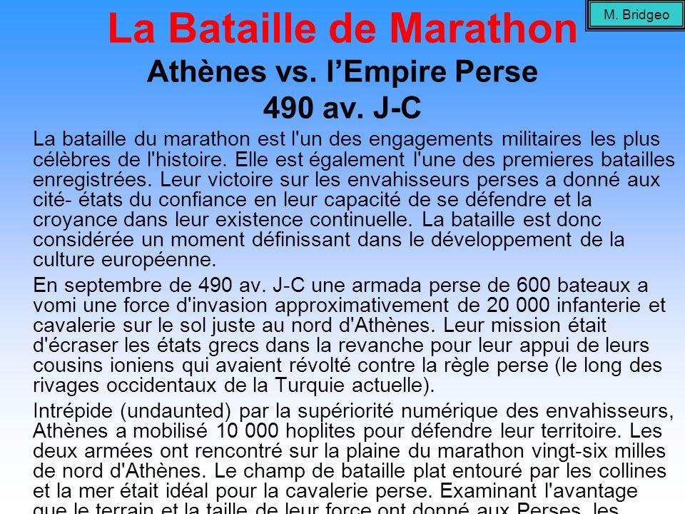 La Bataille de Marathon Athènes vs. lEmpire Perse 490 av. J-C La bataille du marathon est l'un des engagements militaires les plus célèbres de l'histo