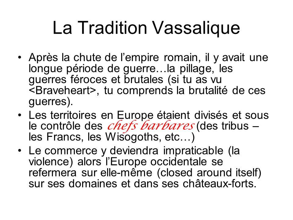 La Tradition Vassalique Après la chute de lempire romain, il y avait une longue période de guerre…la pillage, les guerres féroces et brutales (si tu a