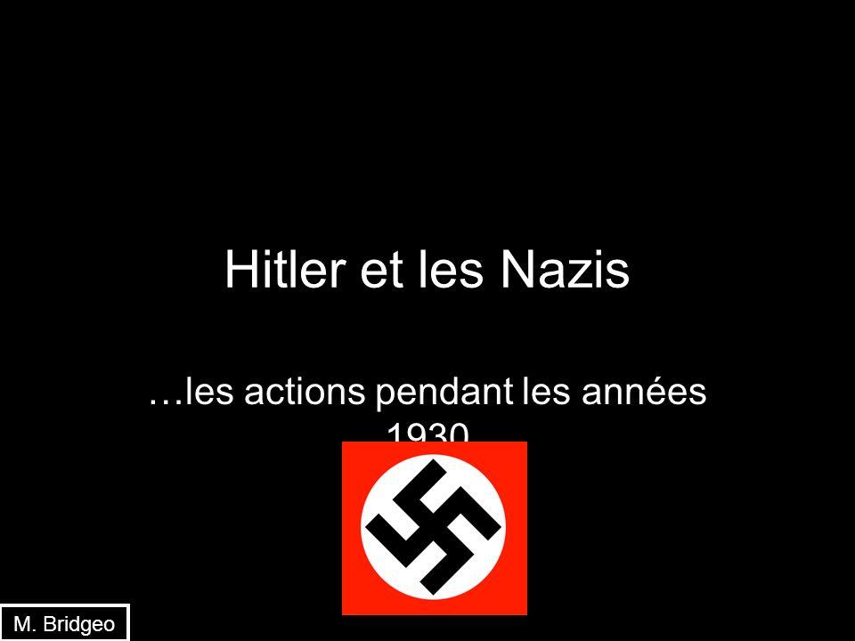 Hitler et les Nazis …les actions pendant les années 1930 M. Bridgeo
