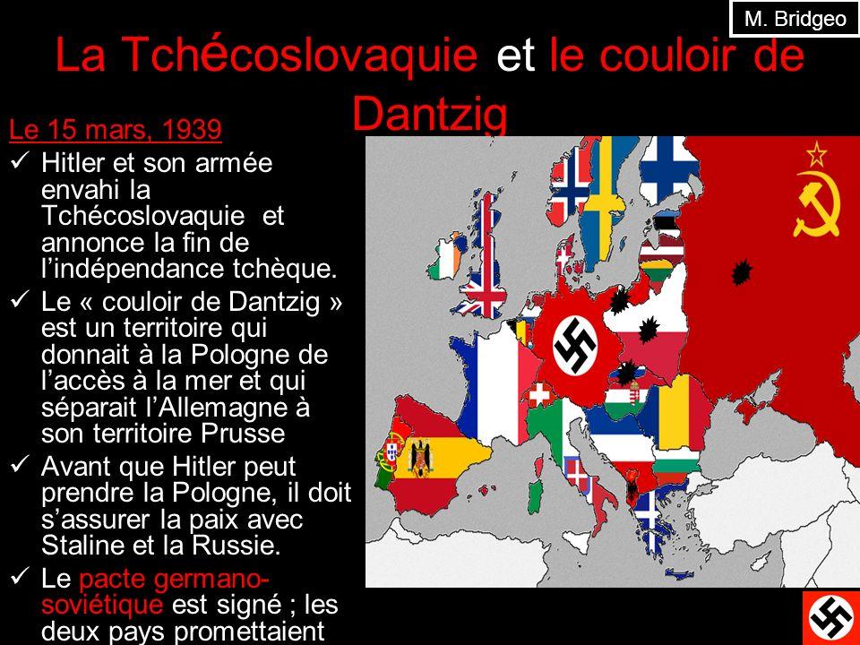 La Tch é coslovaquie et le couloir de Dantzig Le 15 mars, 1939 Hitler et son armée envahi la Tchécoslovaquie et annonce la fin de lindépendance tchèqu