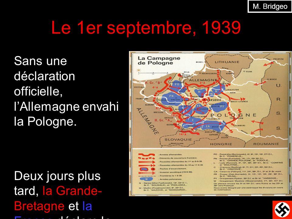 Le 1er septembre, 1939 Sans une déclaration officielle, lAllemagne envahi la Pologne. Deux jours plus tard, la Grande- Bretagne et la France déclare l