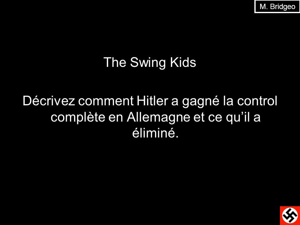 The Swing Kids Décrivez comment Hitler a gagné la control complète en Allemagne et ce quil a éliminé. M. Bridgeo