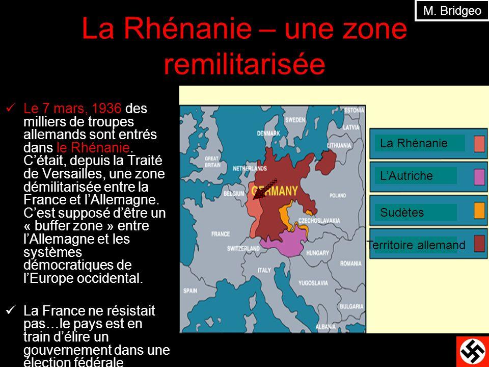 La Rhénanie – une zone remilitarisée Le 7 mars, 1936 des milliers de troupes allemands sont entrés dans le Rhénanie. Cétait, depuis la Traité de Versa