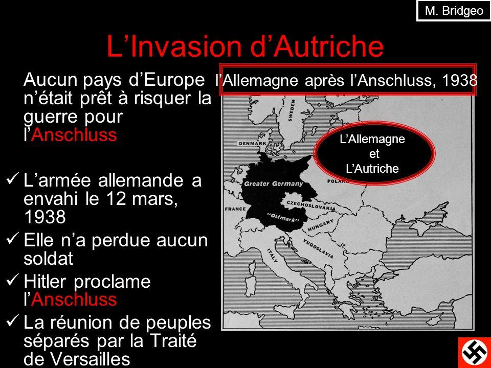 LInvasion dAutriche Aucun pays dEurope nétait prêt à risquer la guerre pour lAnschluss Larmée allemande a envahi le 12 mars, 1938 Elle na perdue aucun
