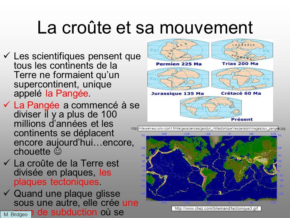 La croûte et sa mouvement Les scientifiques pensent que tous les continents de la Terre ne formaient quun supercontinent, unique appelé la Pangée. La