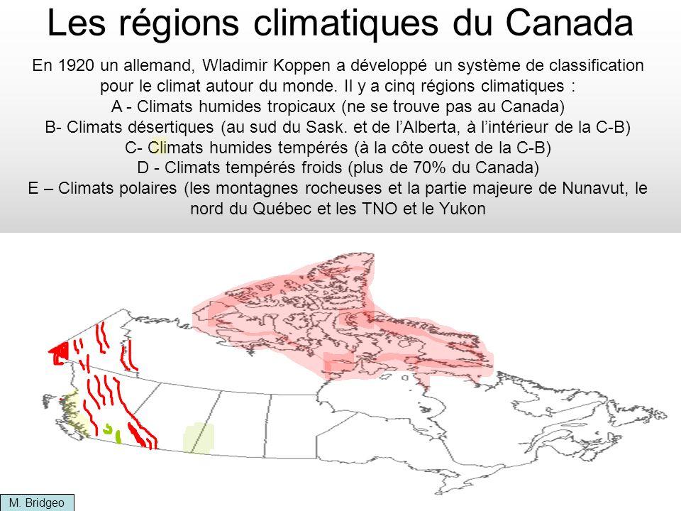 Les régions climatiques du Canada M. Bridgeo En 1920 un allemand, Wladimir Koppen a développé un système de classification pour le climat autour du mo