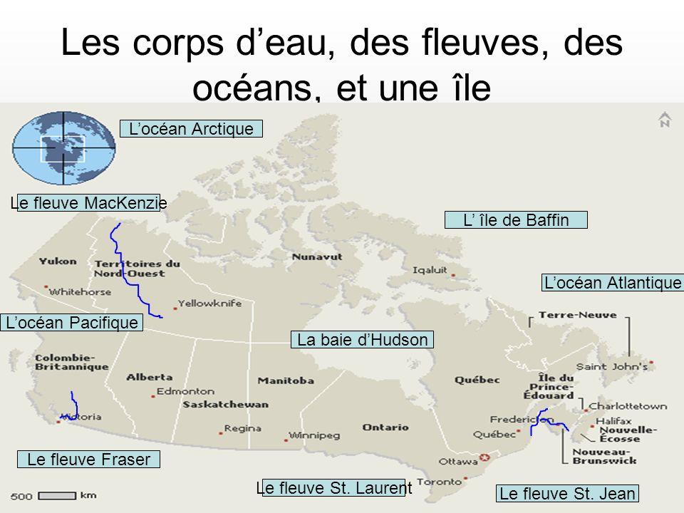 Les corps deau, des fleuves, des océans, et une île Locéan Atlantique Le fleuve MacKenzie Le fleuve St. Jean Locéan Pacifique Locéan Arctique L île de