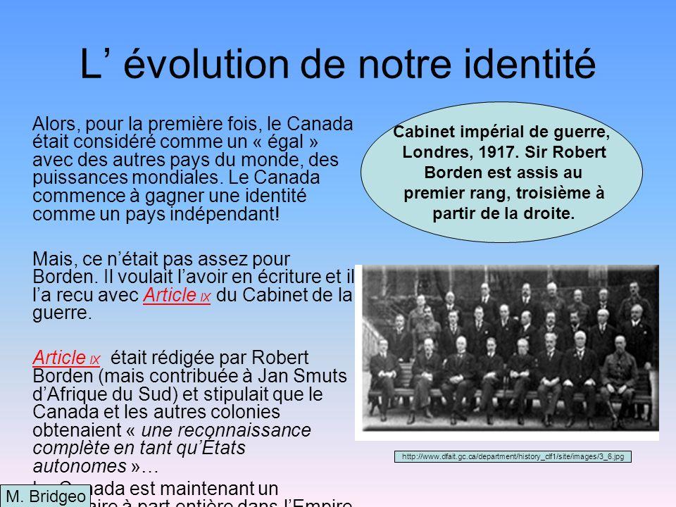 La conférence de paix de Paris Avec ce grand pas en avant vers lindépendance, à la fin de la guerre, le Canada et Borden en particulier, est invité à Paris par Lloyd George pour redessiner la carte de lEurope…mais il refusait.
