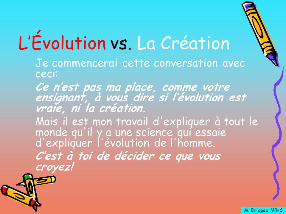 LÉvolution vs. La Création Je commencerai cette conversation avec ceci: Ce nest pas ma place, comme votre ensignant, à vous dire si lévolution est vra
