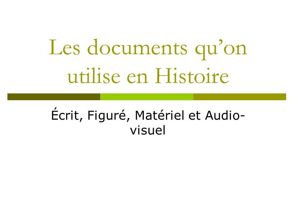 Les documents quon utilise en Histoire Écrit, Figuré, Matériel et Audio- visuel