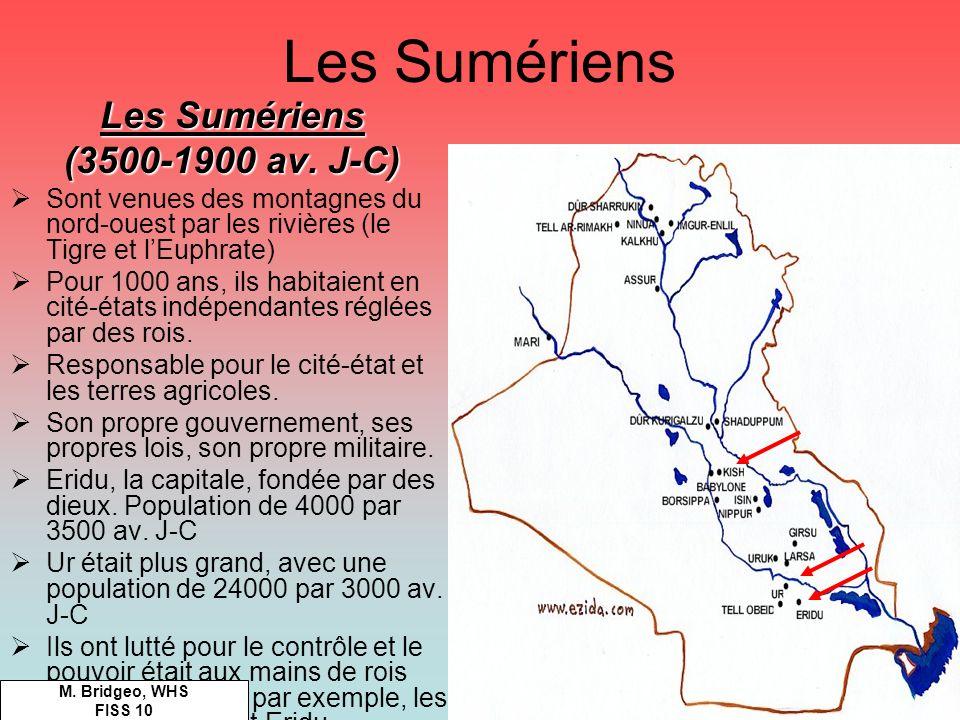 Les Sumériens (3500-1900 av. J-C) Sont venues des montagnes du nord-ouest par les rivières (le Tigre et lEuphrate) Pour 1000 ans, ils habitaient en ci