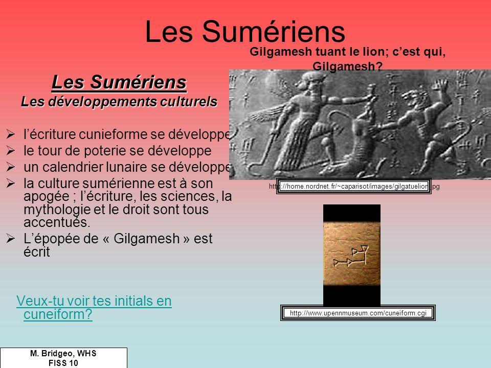 Les Sumériens Les développements culturels lécriture cunieforme se développe le tour de poterie se développe un calendrier lunaire se développe la cul