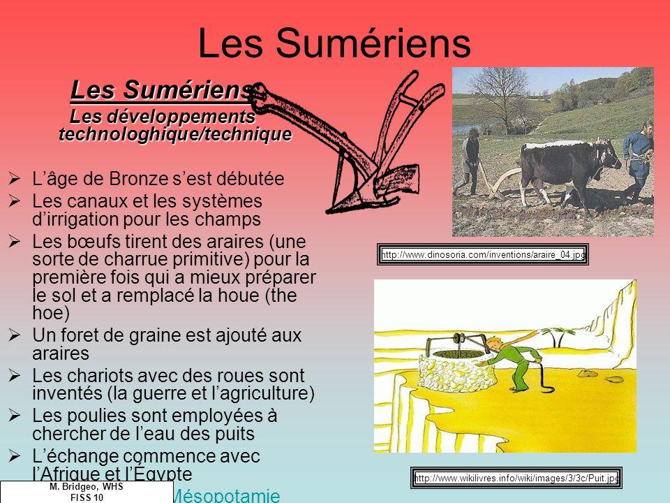 Les Sumériens Les développements technologhique/technique Lâge de Bronze sest débutée Les canaux et les systèmes dirrigation pour les champs Les bœufs