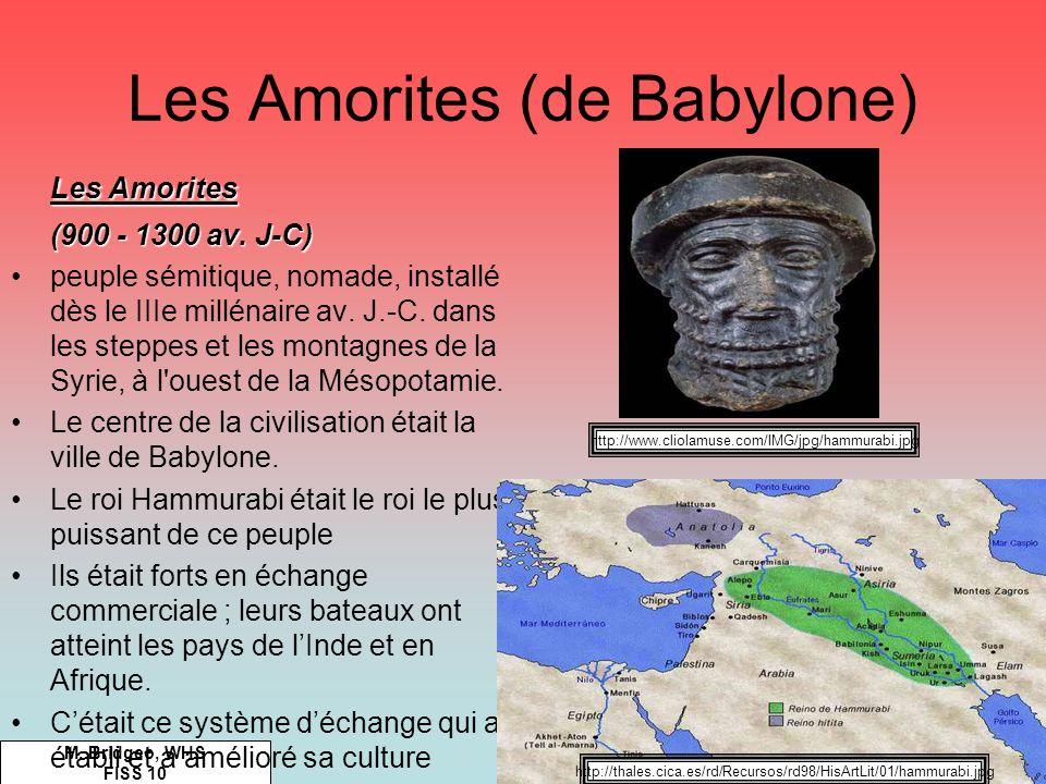 Les Amorites (de Babylone) M. Bridgeo, WHS FISS 10 Les Amorites (900 - 1300 av. J-C) peuple sémitique, nomade, installé dès le IIIe millénaire av. J.-