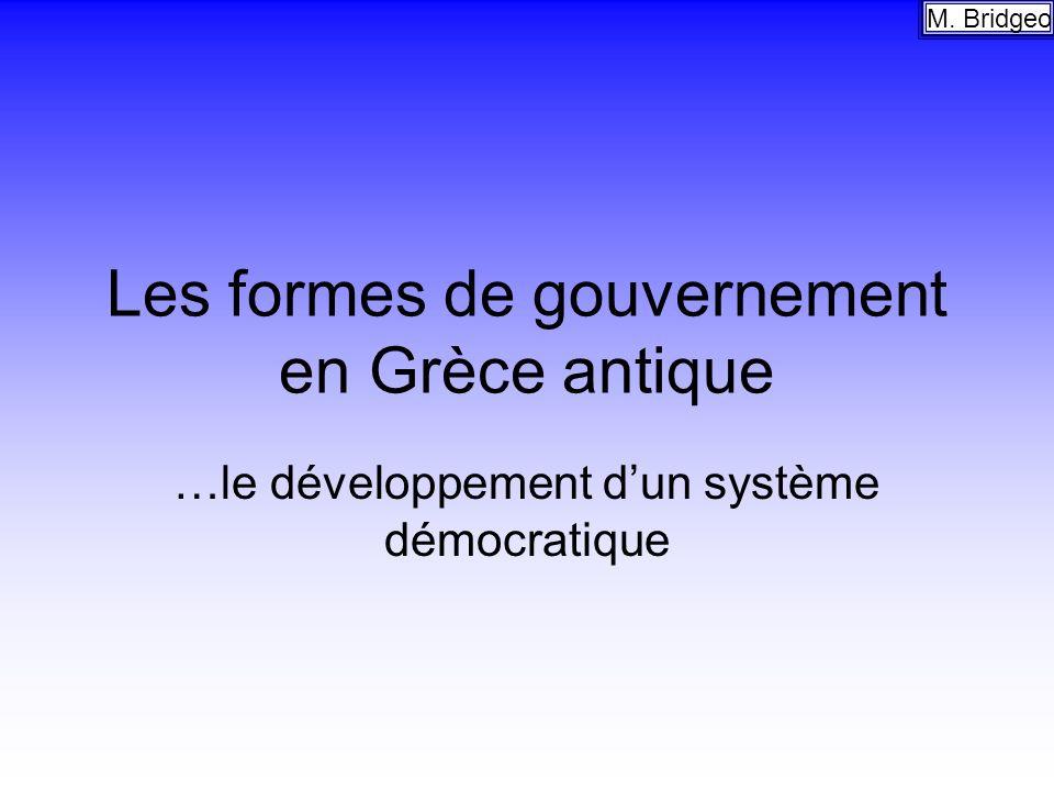 Les formes de gouvernement en Grèce antique …le développement dun système démocratique M. Bridgeo