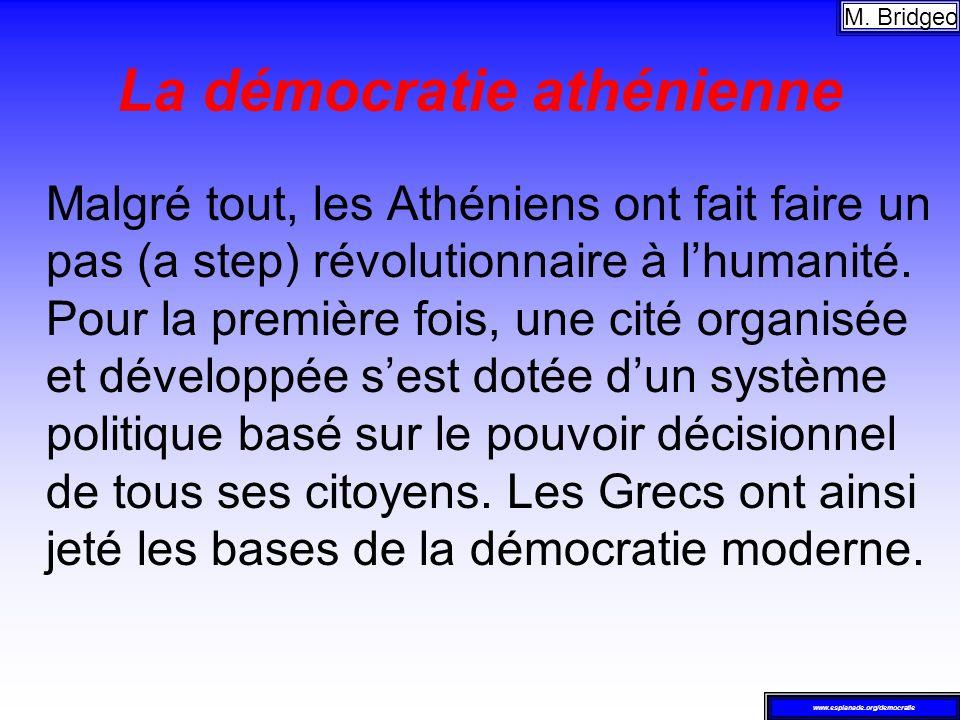 La démocratie athénienne Malgré tout, les Athéniens ont fait faire un pas (a step) révolutionnaire à lhumanité. Pour la première fois, une cité organi