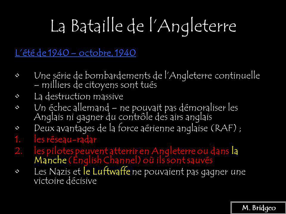 10 La Bataille de lAngleterre Lété de 1940 – octobre, 1940 Une série de bombardements de lAngleterre continuelle – milliers de citoyens sont tués La d