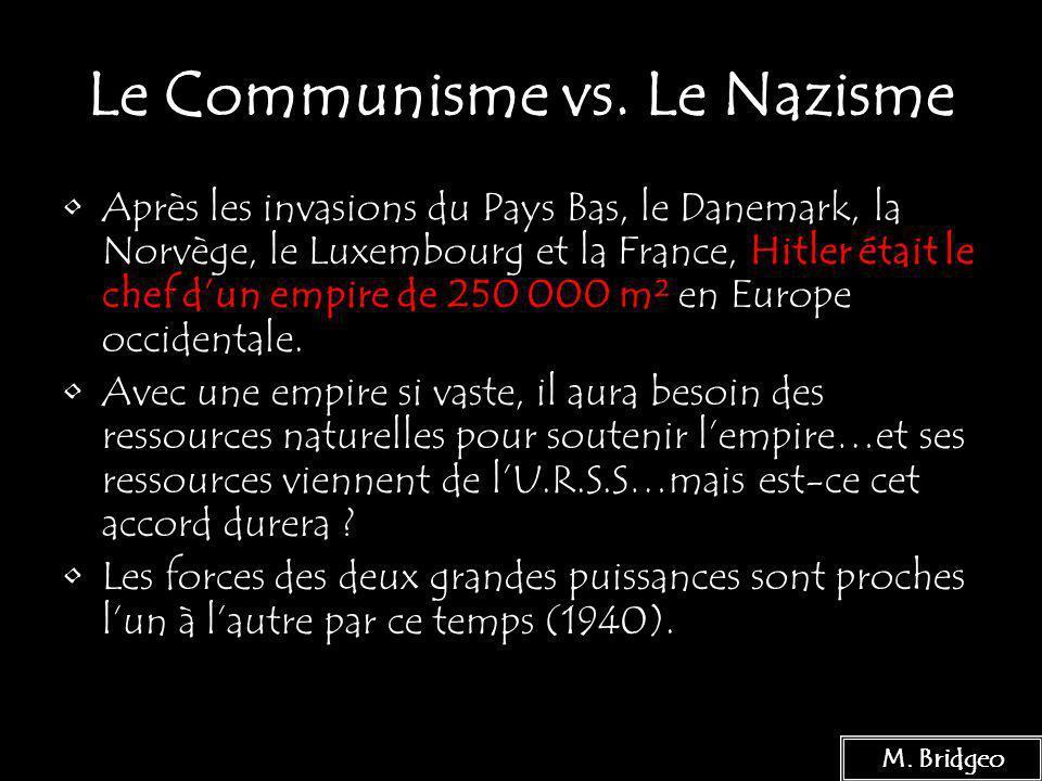 11 Le Communisme vs. Le Nazisme Après les invasions du Pays Bas, le Danemark, la Norvège, le Luxembourg et la France, Hitler était le chef dun empire