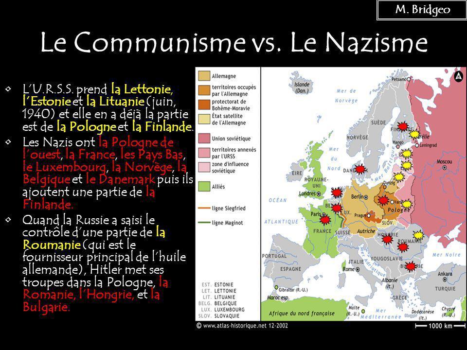 12 Le Communisme vs. Le Nazisme LU.R.S.S. prend la Lettonie, lEstonie et la Lituanie (juin, 1940) et elle en a déjà la partie est de la Pologne et la