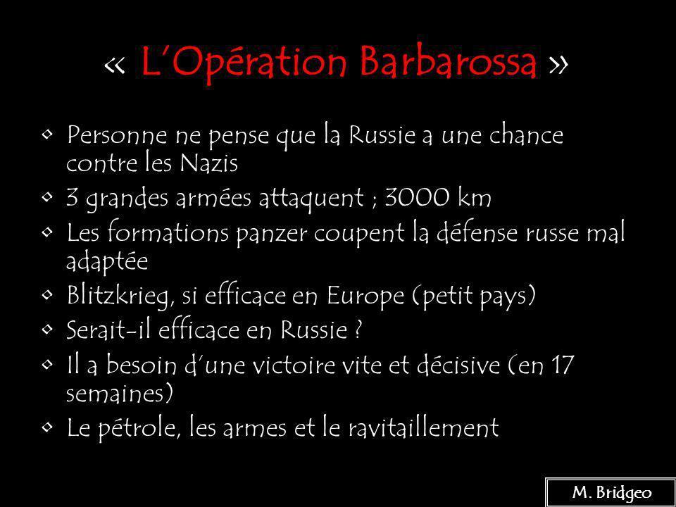 16 « LOpération Barbarossa » Personne ne pense que la Russie a une chance contre les Nazis 3 grandes armées attaquent ; 3000 km Les formations panzer