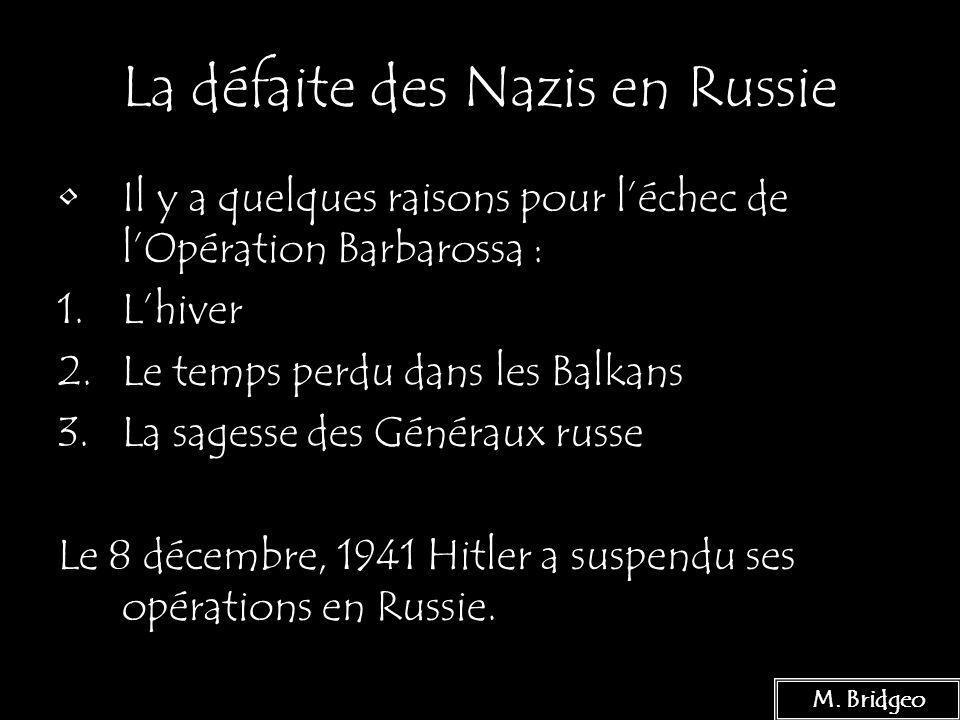 18 La défaite des Nazis en Russie Il y a quelques raisons pour léchec de lOpération Barbarossa : 1.Lhiver 2.Le temps perdu dans les Balkans 3.La sages