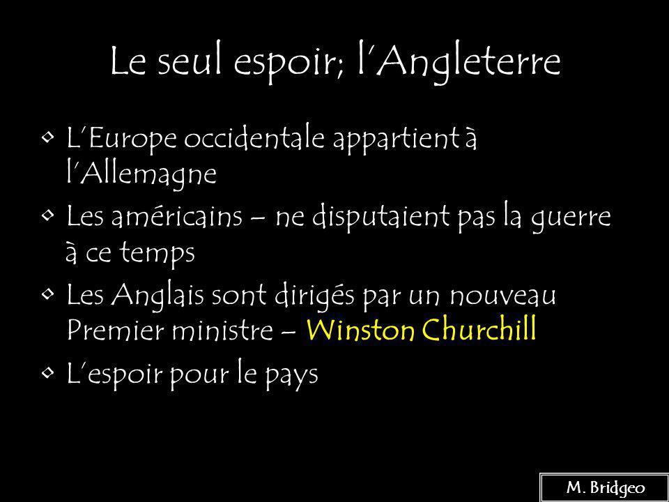 9 Le seul espoir; lAngleterre LEurope occidentale appartient à lAllemagne Les américains – ne disputaient pas la guerre à ce temps Les Anglais sont di
