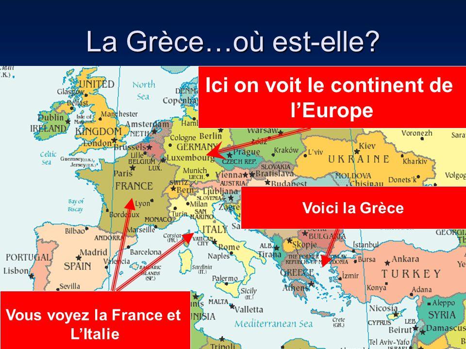 La Grèce…où est-elle? Ici on voit le continent de lEurope Vous voyez la France et LItalie Voici la Grèce