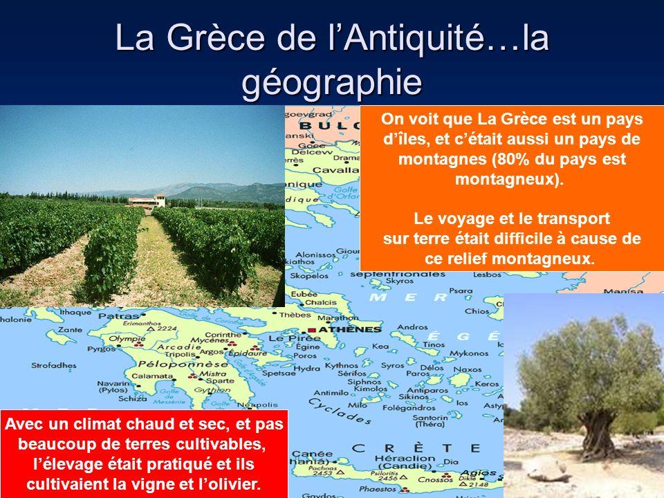 La Grèce de lAntiquité…la géographie On voit que La Grèce est un pays dîles, et cétait aussi un pays de montagnes (80% du pays est montagneux). Le voy