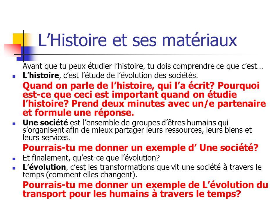 LHistoire et ses matériaux Avant que tu peux étudier lhistoire, tu dois comprendre ce que cest… Lhistoire, cest létude de lévolution des sociétés. Qua
