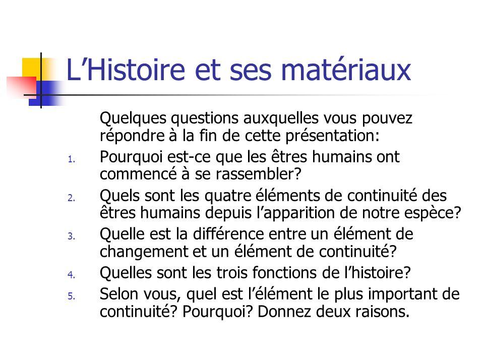 LHistoire et ses matériaux Quelques questions auxquelles vous pouvez répondre à la fin de cette présentation: 1.