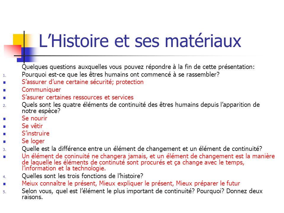 LHistoire et ses matériaux Quelques questions auxquelles vous pouvez répondre à la fin de cette présentation: 1. Pourquoi est-ce que les êtres humains