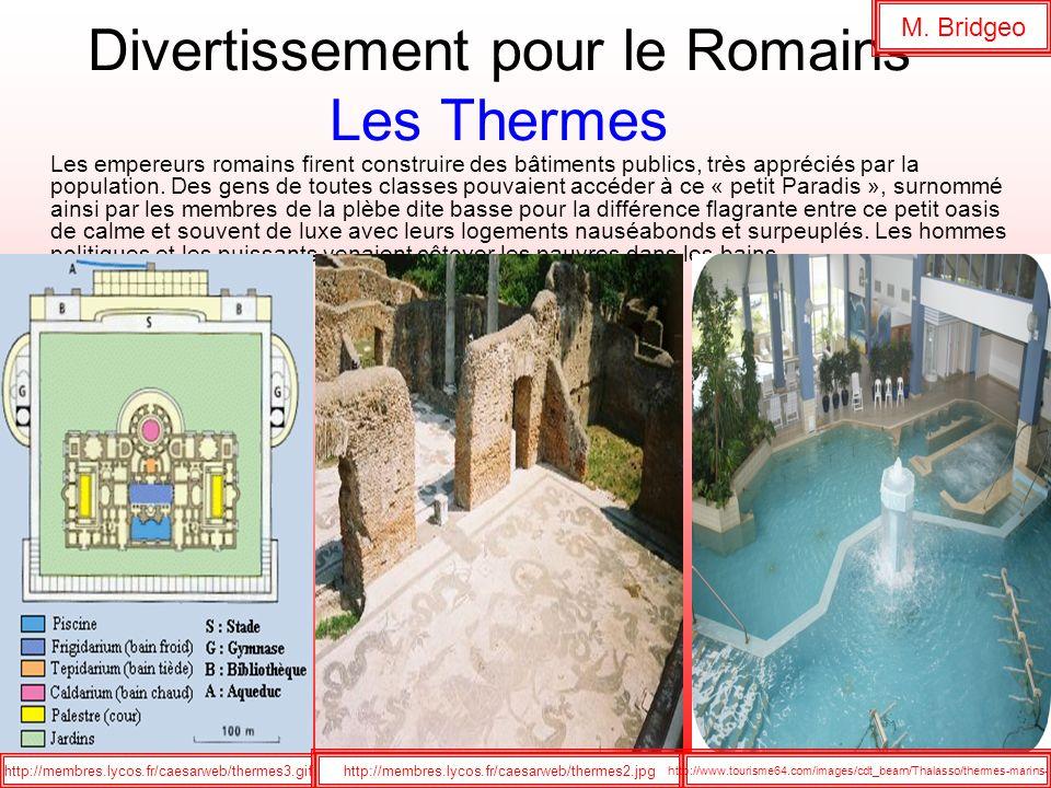 Divertissement pour le Romains Les Thermes Les empereurs romains firent construire des bâtiments publics, très appréciés par la population. Des gens d