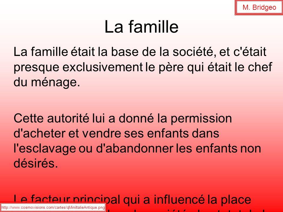 La famille La famille était la base de la société, et c'était presque exclusivement le père qui était le chef du ménage. Cette autorité lui a donné la