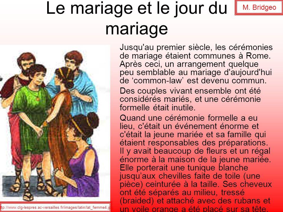Le mariage et le jour du mariage Jusqu'au premier siècle, les cérémonies de mariage étaient communes à Rome. Après ceci, un arrangement quelque peu se