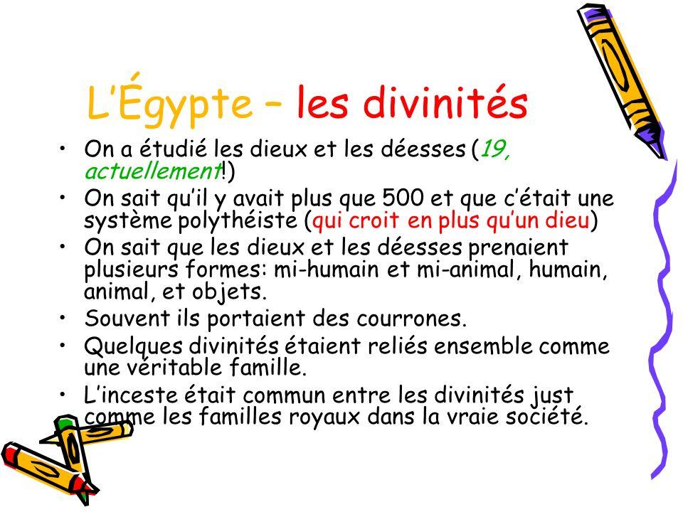 LÉgypte – les divinités On a étudié les dieux et les déesses (19, actuellement!) On sait quil y avait plus que 500 et que cétait une système polythéis