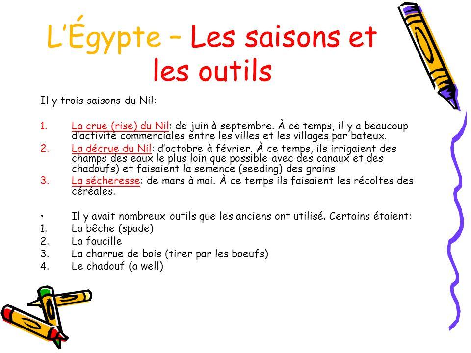 LÉgypte – Les saisons et les outils Il y trois saisons du Nil: 1.La crue (rise) du Nil: de juin à septembre. À ce temps, il y a beaucoup dactivité com