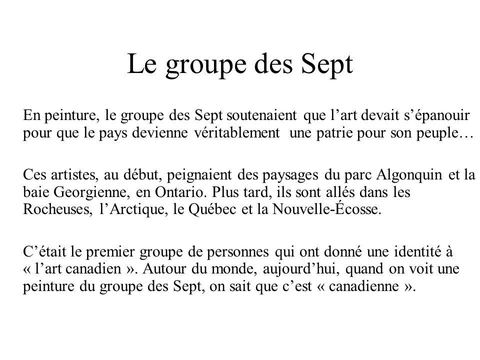 Le groupe des Sept En peinture, le groupe des Sept soutenaient que lart devait sépanouir pour que le pays devienne véritablement une patrie pour son p