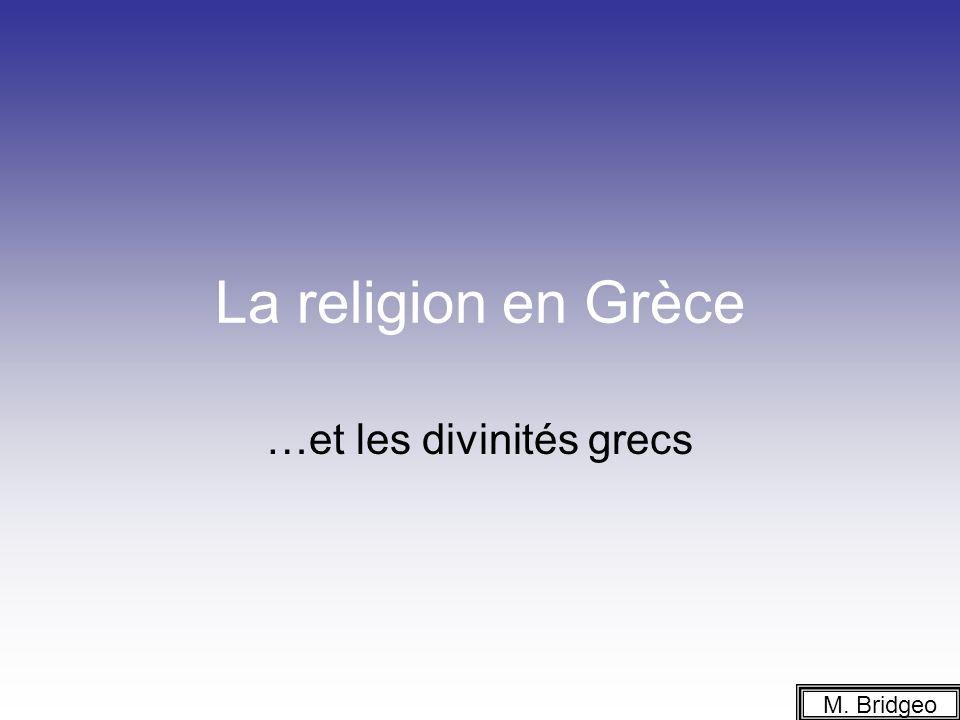 La religion en Grèce Les grecs étaient polythéistes, et les nombreuses dieux et déesses avaient presque toutes un caractère anthropomorphe (qui venait du grec anthrôpos, homme et morhpê: forme).