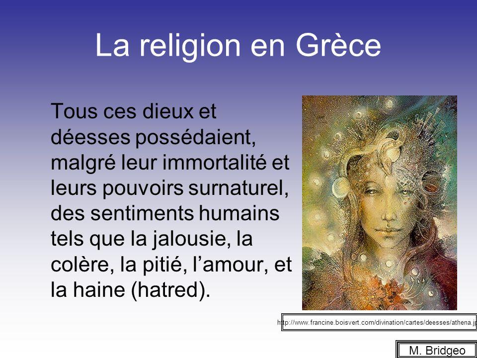 La religion en Grèce Tous ces dieux et déesses possédaient, malgré leur immortalité et leurs pouvoirs surnaturel, des sentiments humains tels que la jalousie, la colère, la pitié, lamour, et la haine (hatred).
