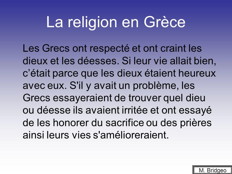 La religion en Grèce Les Grecs ont respecté et ont craint les dieux et les déesses.