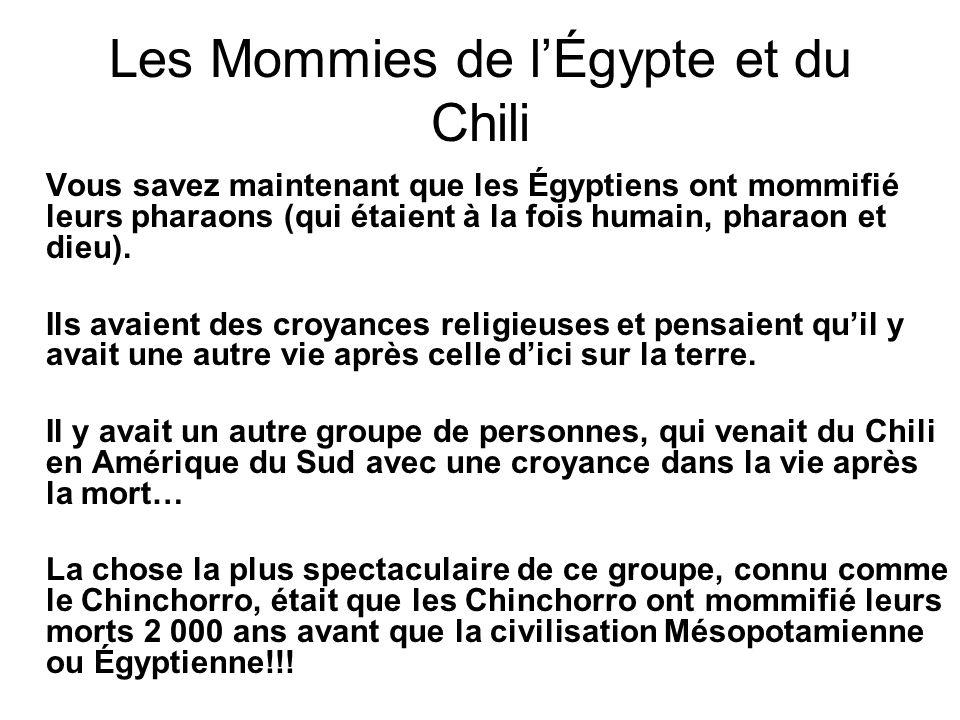 Les Mommies de lÉgypte et du Chili Vous savez maintenant que les Égyptiens ont mommifié leurs pharaons (qui étaient à la fois humain, pharaon et dieu)
