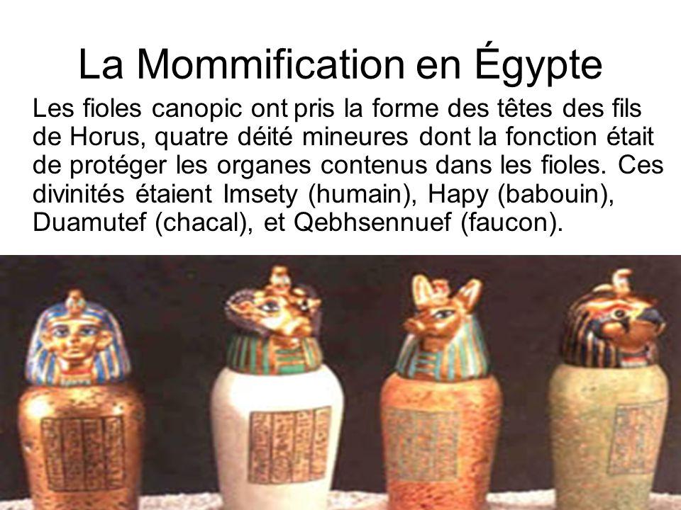 La Mommification en Égypte Les fioles canopic ont pris la forme des têtes des fils de Horus, quatre déité mineures dont la fonction était de protéger
