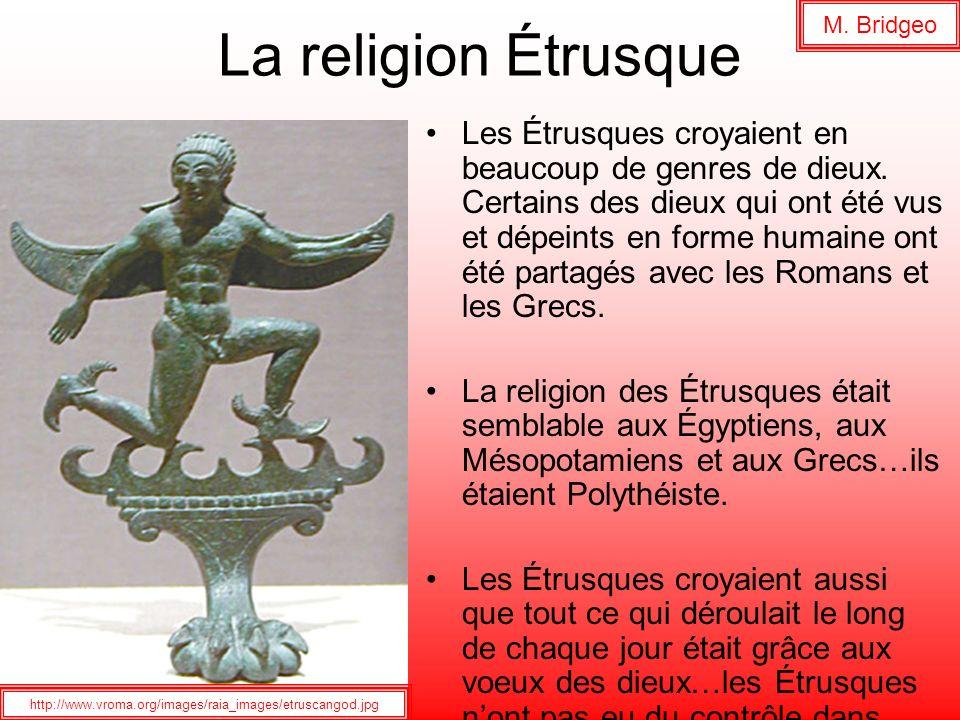 La religion Étrusque Les Étrusques croyaient en beaucoup de genres de dieux. Certains des dieux qui ont été vus et dépeints en forme humaine ont été p